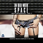 In Bed With Space (Ibiza Club Essentials Part 17) (The Essential Tracks Compiled By Kid Chris)