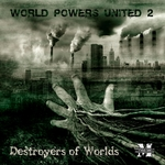 World Powers United 2 (Destroyers Of Worlds)