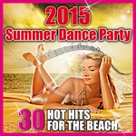 2015 Summer Dance Party: 30 Hot Hits For The Beach