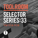 Toolroom Selector Series: 33 Vanilla Ace