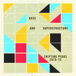 Bass And Superstructure: Shifting Peaks 2010-2015