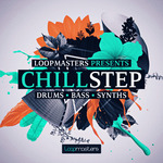 Loopmasters: Chillstep (Sample Pack WAV/APPLE/LIVE/REASON)