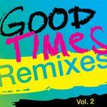 Good Times (Remixes), Vol  2
