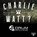 DRUM MACHINE - Charlie Watt (Front Cover)