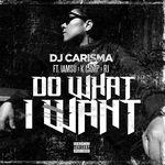 Do What I Want (feat. IAMSU!, K CAMP & RJ)