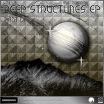 Deep Structures EP Part VII
