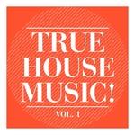 True House Music! Vol 1