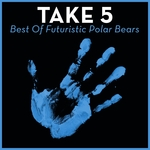 Take 5 (Best Of Futuristic Polar Bears)