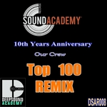 Sound Academy Records 10th Years Anniversary: Top 100 Remixes