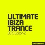 Ultimate Ibiza Trance 2015 Edition 2