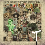 VARIOUS - Have You Seen My Lost Brother Ray? (Front Cover)