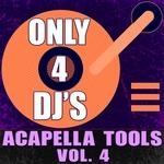 Only 4 DJ's (Acapella Tools Vol 4)
