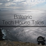 Balearic Tech House Tales Vol 6