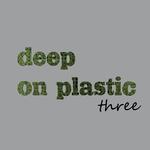 Deep On Plastic Vol 3