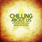 Chilling About Us (Royalties Free Chill Music Selection)