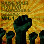 Raise Your Fist For Hardcore & Gabber Vol 1