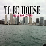 To Be House (Music For Lovers)