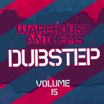Warehouse Anthems Dubstep Vol 15