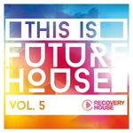 This Is Future House Vol 5