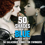 Various: Fifty Shades Of Blue: 50 Salacious Songs For Swingers