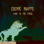COSMIC MANTIS - Fair To The Kings (Front Cover)