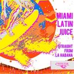 MIAMI LATIN JUICE - Straight From La Habana (Front Cover)