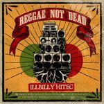ILLBILLY HITEC - Reggae Not Dead (Front Cover)