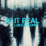 LUKE MAGPIE - Is It Real (Front Cover)