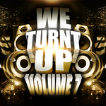 We Turnt Up Vol  7