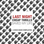 Last Night Cheap Thrills Saved My Life (A Disco House Compilation)