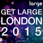 Get Large London 2015 (unmixed tracks)