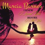 MARCIA BARNES - I Knew I Loved You Before I Met You (Front Cover)