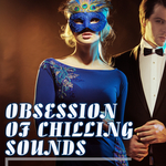 Obsession Of Chilling Sounds