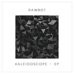 RAWBOT - Kaleidoscope EP (Front Cover)