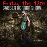 Friday The 13th: Gabber Horror Show