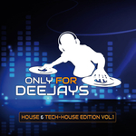 Only For Deejays (House & Tech House Edition Vol 1)