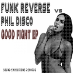 FUNK REVERSE vs PHIL DISCO - Good Fight (Front Cover)