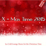 X-Mas Time 2015 (Ice Cold Lounge Music For The Christmas Time)