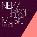 New Dawn Of House Music: Part One