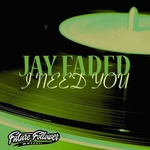 JAY FADED - I Need You (Front Cover)