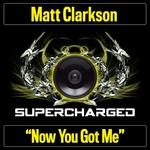 MATT CLARKSON - Now You Got Me (Front Cover)