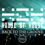 House Of House (Back To The Groove) Vol 3