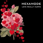 HEXAMODE - Love Really Hurts (Front Cover)