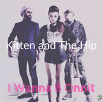 KITTEN & THE HIP - I Wanna B Onnit (Front Cover)