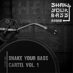 Shake Your Bass Cartel Vol 1