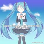TAKUMA IWAKAWA feat HATSUNE MIKU - Good Morning (Front Cover)