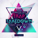 Trap Takedown (Sample Pack WAV/APPLE/LIVE/REASON)