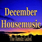 December Housemusic Balearic House With Organic Deephouse Sounds & Vibrant Proghouse Rhythms From The Remix Label