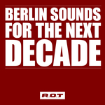 Berlin Sounds For The Next Decade