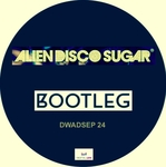 ALIEN DISCO SUGAR - Bootleg (Front Cover)